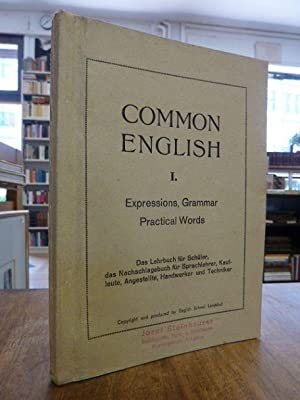 Common English [I] - Expressions, Grammar, Practical Words for use in English school - Das Lehrbu...