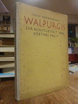 Walpurgis - zur Kunstgestalt von Goethes Faust,: Goethe, Johann Wolfgang