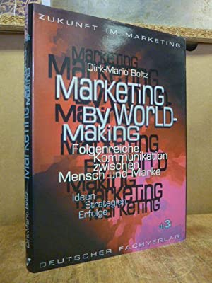 Marketing by World-Making - folgenreiche Kommunikation zwischen Mensch und Marke - Ideen - Strate...