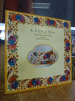A Cup of Tea - Treasures for Teatime - Collected by Geraldene Holt,: