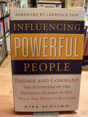 Influencing Powerful People - Engage And Command The Attention Of The Decision-Makers To Get What...