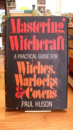 Mastering Witchcraft - A Practical Guide for Witches, Warlocks, and Covens - With Illustrations b...