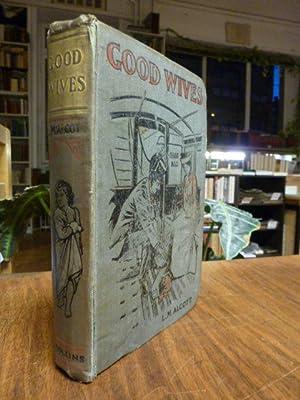 Good Wives,: Alcott, Louisa May,