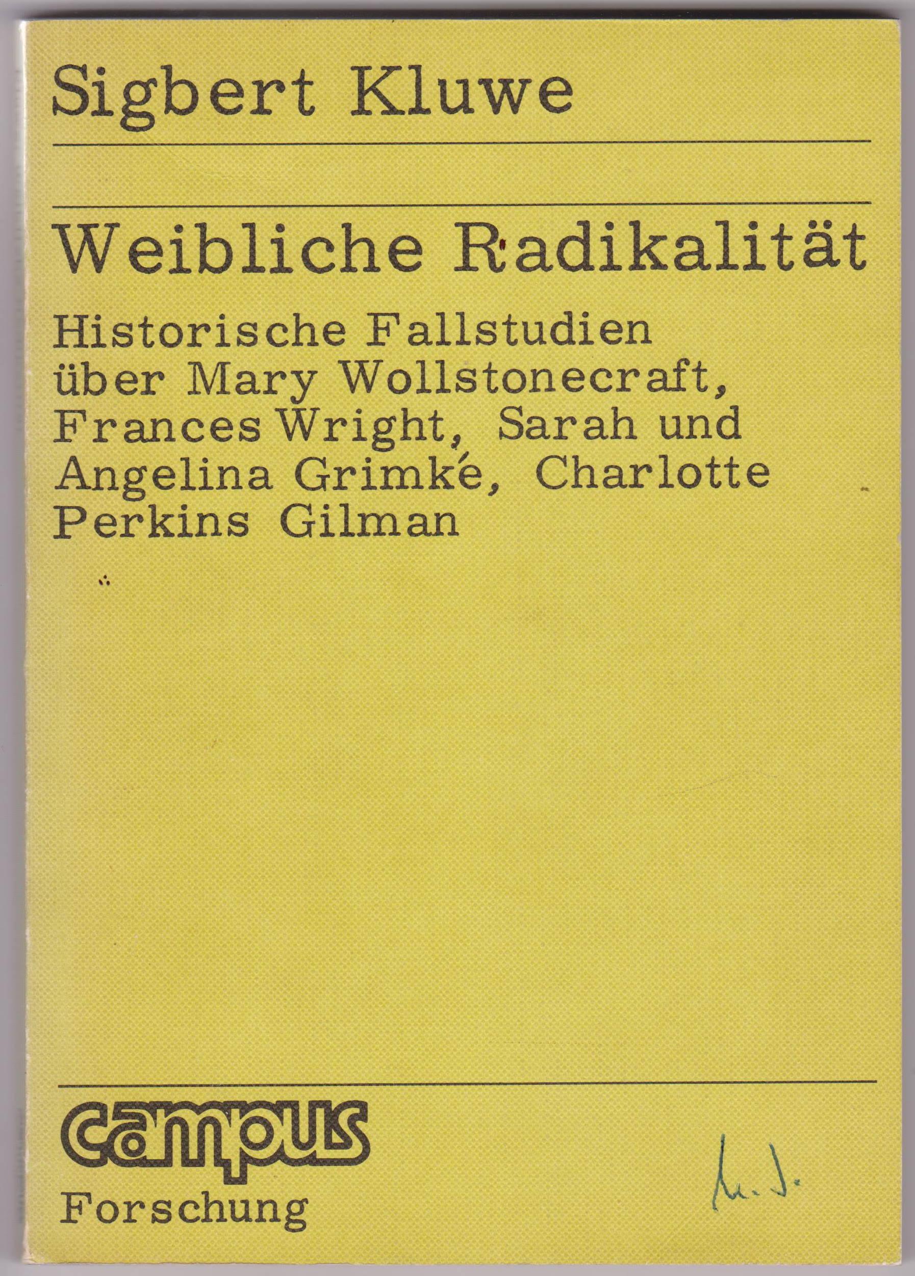 Weibliche Radikalität. Historische Fallstudien über Mary Wollstonecraft, Frances Wright, Sarah und Angelina Grimké, Charlotte Perkins Gilman. - KLUWE, Sigbert