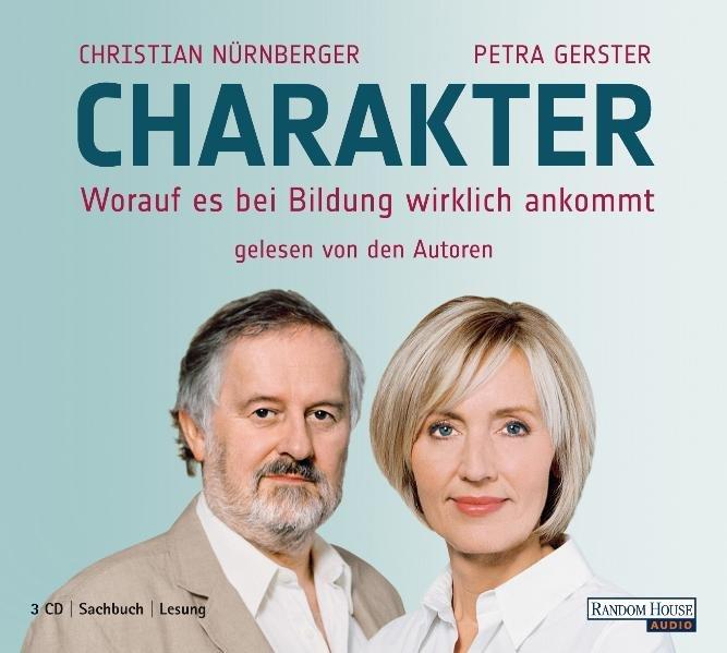 Charakter - Worauf es bei Bildung wirklich ankommt - Gerster, Petra, Christian Nürnberger und Christian Nürnberger