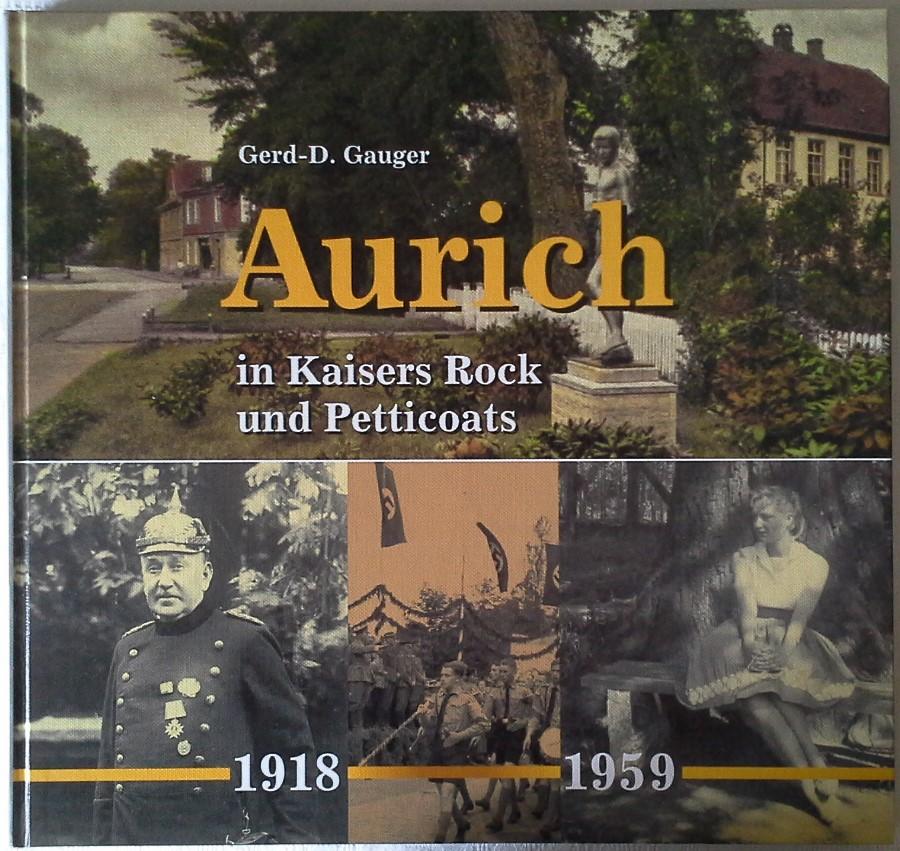 Aurich in Kaisers Rock und Petticoats 1918: Gauger Gerd-D.: