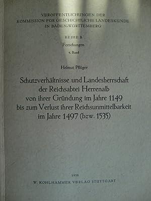 Schutzverhältnisse und Landesherrschaft der Reichsabtei Herrenalb von ihrer Gründung im Jahre 1149 ...