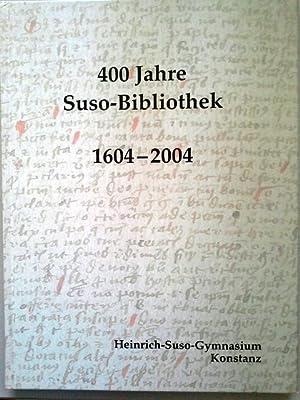 400 Jahre Suso-Bibliothek 1604-2004: Zeller, Ulrich und Konstanz Heinrich-Suso-Gymnasium: