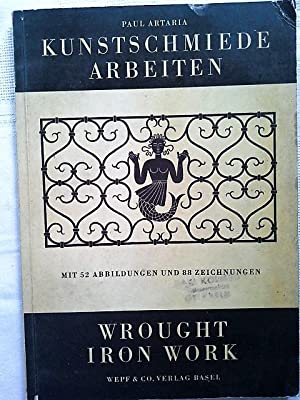 Kunstschmiedearbeiten /Wrought Iron Work Aus der Schweizerischen: Artaria, Paul: