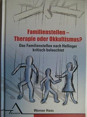 Familienstellen. Therapie oder Okkultismus?: Das Familienstellen nach: Haas, Werner: