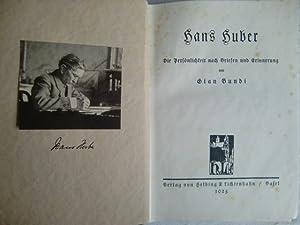Hans Huber.Die Persönlichkeit nach Briefen und Erinnerung.: Bundi, Gian.: