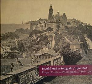 Prazsky hrad ve fotografii 1856-1900 / Prague Castle in Photographs: Scheufler Pa: