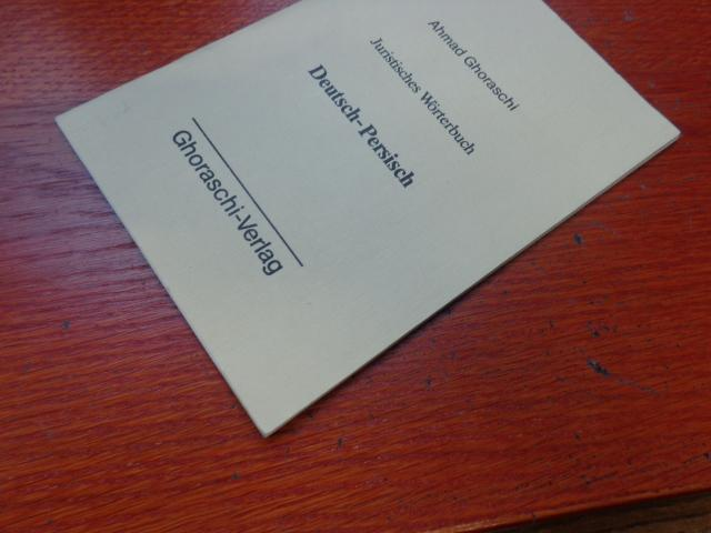 Juristisches Wörterbuch Deutsch-Persisch: Ghoraschi, Ahmad