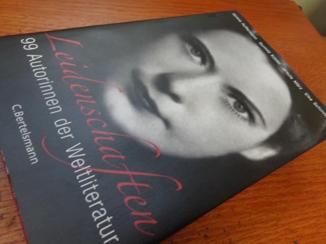 Leidenschaften: 99 Autorinnen der Weltliteratur - von Verena Auffermann , Gunhild Kübler , , Ursula März , Elke Schmitter