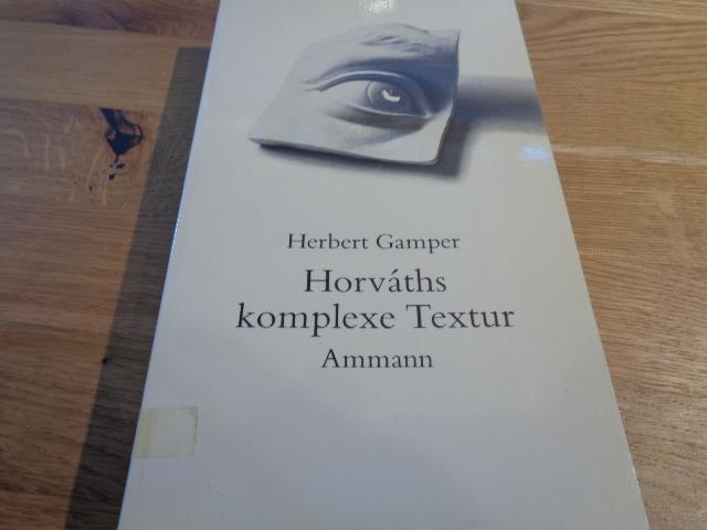Horva?ths komplexe Textur: Dargestellt an fru?hen Stu?cken: Herbert Gamper