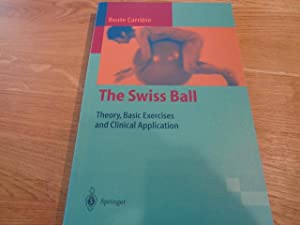 The Swiss Ball: Theory, Basic Exercises and: Beate Carrière