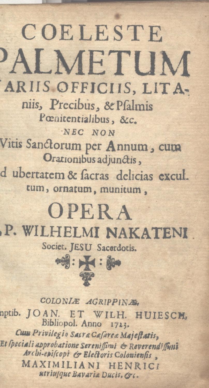 Coeleste palmetum, variis officiis, litaniis, precibus, instructionibus,: Nakatenus, Wilhelm: