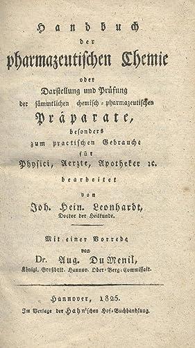 Handbuch der pharmazeutischen Chemie oder Darstellung und: Leonhardt, Johann Heinrich;