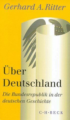 Über Deutschland. Die Bundesrepublik in der deutschen: Ritter, Gerhard A.: