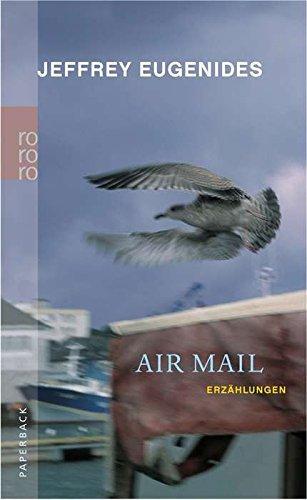 Air Mail. Erzählungen. Aus dem Amerikanischen von Cornelia C. Walter und Eike Schönfeldt. Mit einem Nachwort von Denis Scheck. - (=Rowohlt-Paperback).