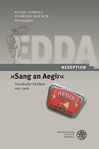 """Sang an Aegir"""". Edda-Rezeption. Nordische Mythen um 1900. Herausgegeben von Katja Schulz und Florian Heesch. Mit einer Einleitung von Katja Schulz. Mit einem Register. - (=Edda-Rezeption, Band 1)."""
