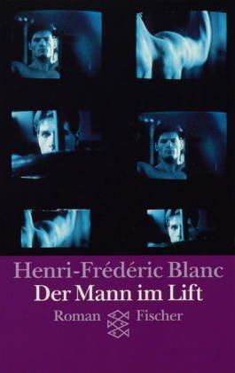 Der Mann im Lift. Roman. Aus dem Französischen von Sigrid Vagt. - (=Fischer 11979). - Blanc, Henri-Fréderic