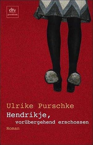 Hendrikje, vorübergehend erschossen. Roman. Mit einem Nachwort: Purschke, Ulrike: