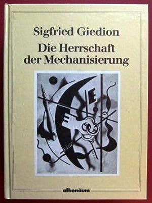 Die Herrschaft der Mechanisierung. Ein Beitrag zur: Giedion, Sigfried: