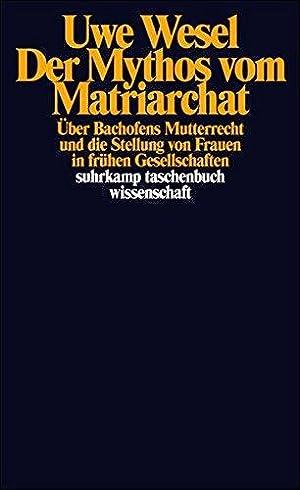 Der Mythos vom Matriarchat. Über Bachofens Mutterrecht: Wesel, Uwe: