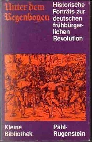 Unter dem Regenbogen. Historische Porträts zur frühbürgerlichen: Bock, Helmut: