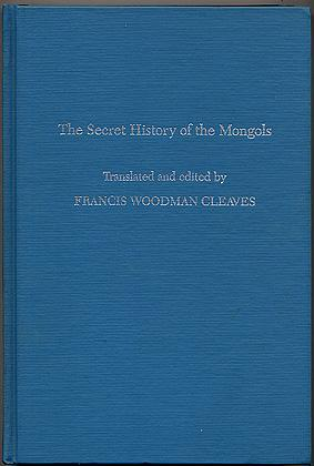 The Secret History Of The Mongols, For The First Time Done Into English Out Of The Original Tongue, And Provided With A Exegetical Commentary. Volume