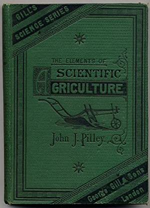 GILL'S SCIENCE SERIES: THE ELEMENTS OF SCIENTIFIC AGRICULTURE FOR STUDENTS AND FARMERS