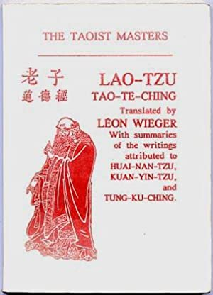 The Taoist Masters: LAO-TZU, TAO-TE-CHING, With Summaries: WIEGER Leon