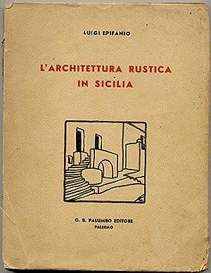 L'ARCHITETTURA RUSTICA IN SICILIA: EPIFANIO Luigi, author. PALUMBO G.R. editor