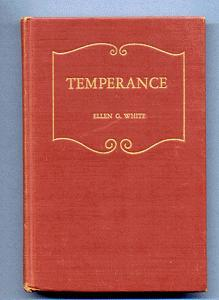 Temperance: as set forth in the writings of Ellen G. White.
