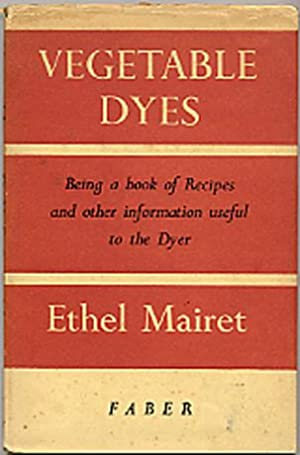 Vegetable Dyes, being a book of Recipes and other information useful to the Dyer
