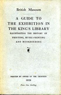 A Guide to the Exhibition in The King's Library illustrating the history of printing, music-print...