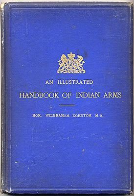 AN ILLUSTRATED HANDBOOK OF INDIAN ARMS, BEING A CLASSIFIED AND DESCRIPTIVE CATALOGUE OF THE ARMS ...