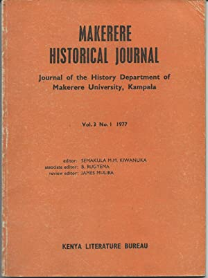 Makerere Historical Journal: Journal of the History Department of Makerere University, Kampala Vol ...
