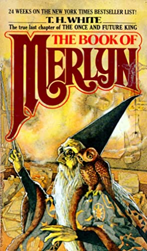 The Book Of Merlyn: The Unpublished Conclusion: White, T. H.