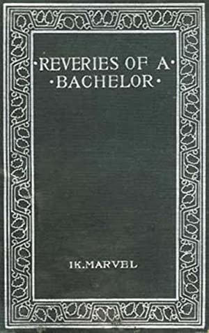Reveries of A Bachelor or A Book: Marvel, IK.; Mitchell,