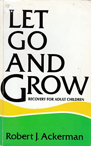 Let Go and Grow: Recovery for Adult Children of Alcoholics
