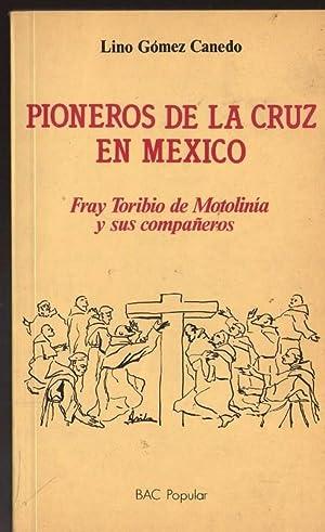 PIONEROS DE LA CRUZ EN MEXICO. FRAY: GOMEZ CANEDO, LINO