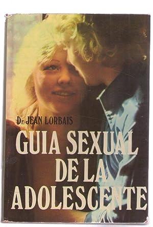 GUIA SEXUAL DE LA ADOLESCENTE: LORBAIS, JEAN
