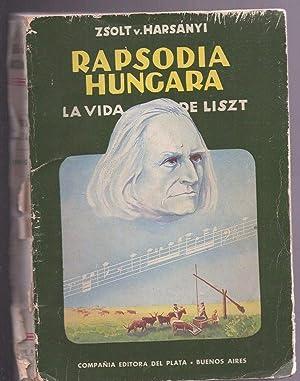 RAPSODIA HUNGARA. LA VIDA DE LISZT: HARSANYI, ZSOLT