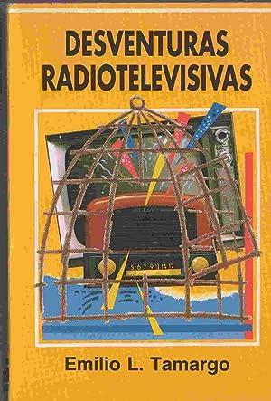 DESVENTURAS RADIOTELEVISIVAS: TAMARGO, EMILIO L.