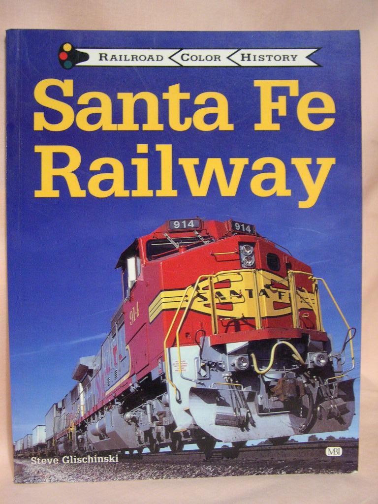 SANTA FE RAILWAY; RAILROAD COLOR HISTORY - Glischinski, Steve