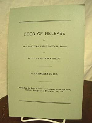 DEED OF RELEASE FOR THE NEW YORK TRUST COMPANY, TRUSTEE TO BIG STONY RAILWAY COMPANY. DATED ...