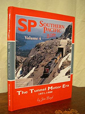 SOUTHERN PACIFIC IN COLOR, VOLUME 4, THE TUNNEL MOTOR ERA 1971-1980: Boyd, Jim