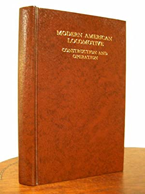 MODERN AMERICAN LOCOMOTIVE, CONSTRUCTION AND OPERATION: Prior, Frederick J.,